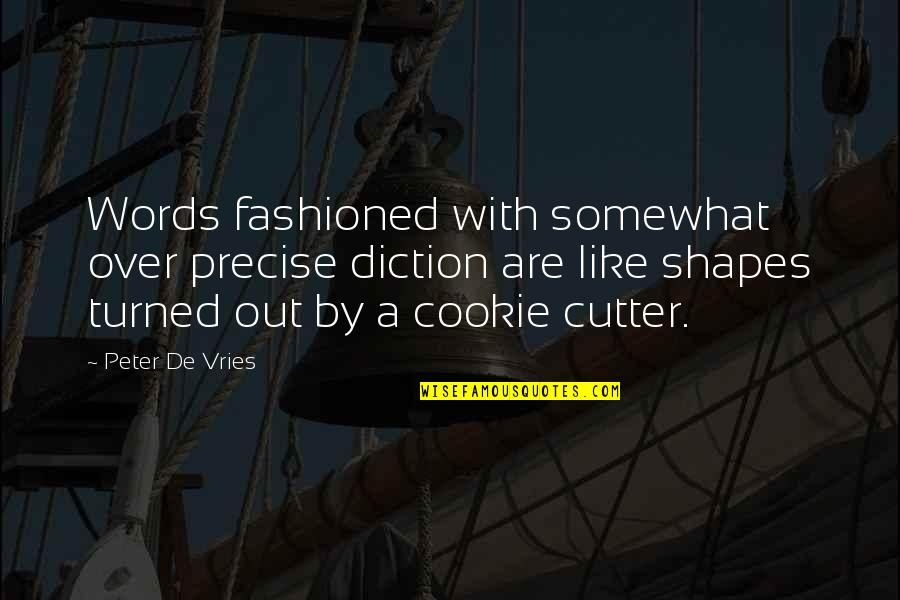 Somewhat Quotes By Peter De Vries: Words fashioned with somewhat over precise diction are