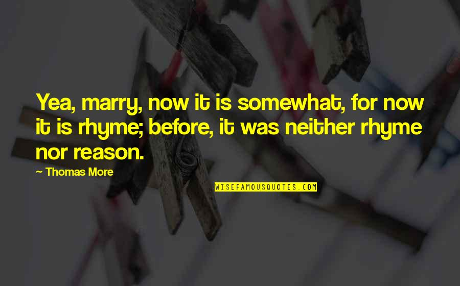 Somewhat Quotes By Thomas More: Yea, marry, now it is somewhat, for now