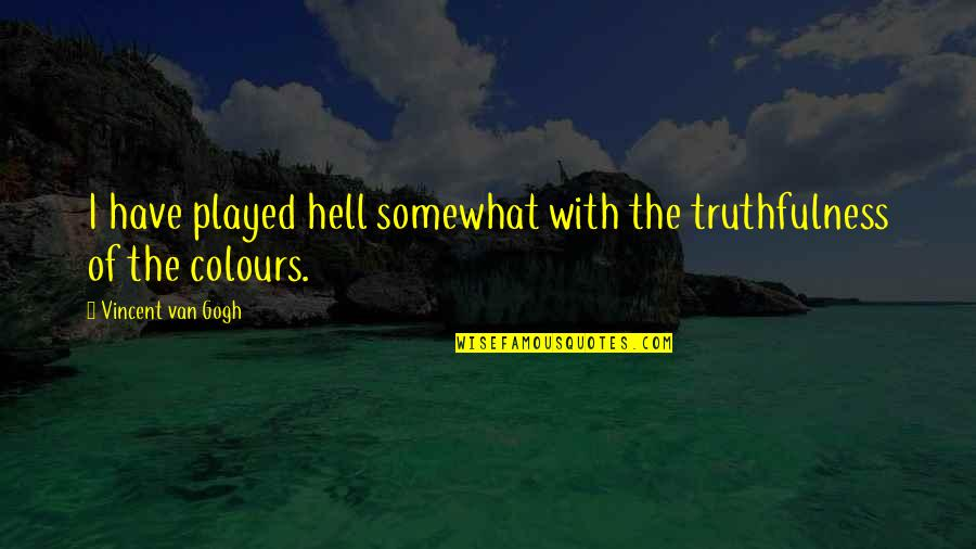 Somewhat Quotes By Vincent Van Gogh: I have played hell somewhat with the truthfulness