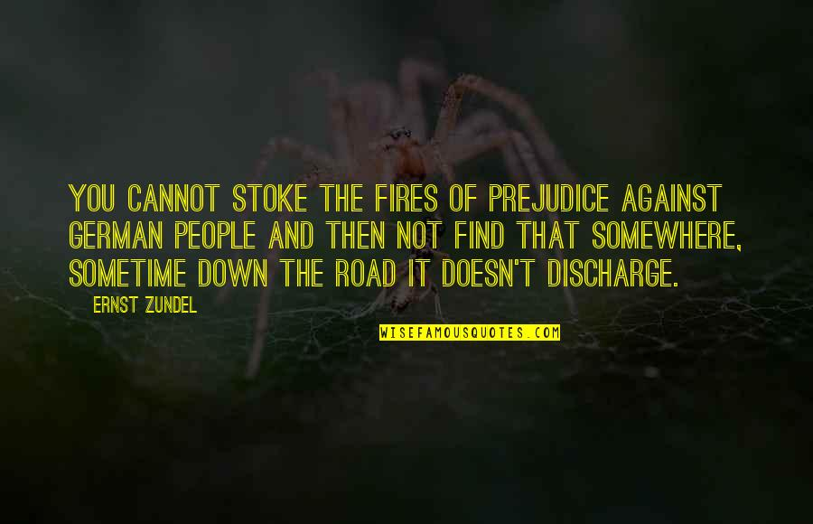 Somewhere Down The Road Quotes By Ernst Zundel: You cannot stoke the fires of prejudice against