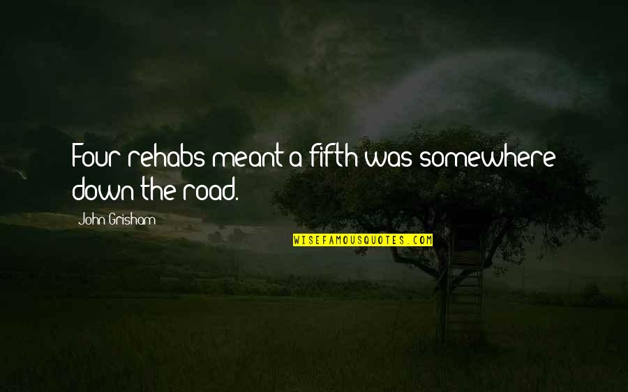 Somewhere Down The Road Quotes By John Grisham: Four rehabs meant a fifth was somewhere down