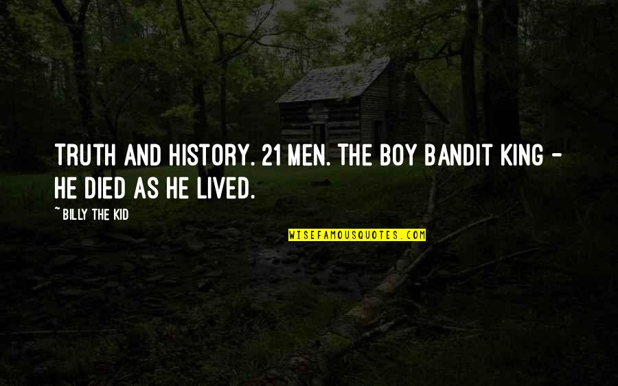 Son And Dad Relationship Quotes By Billy The Kid: Truth and History. 21 Men. The Boy Bandit