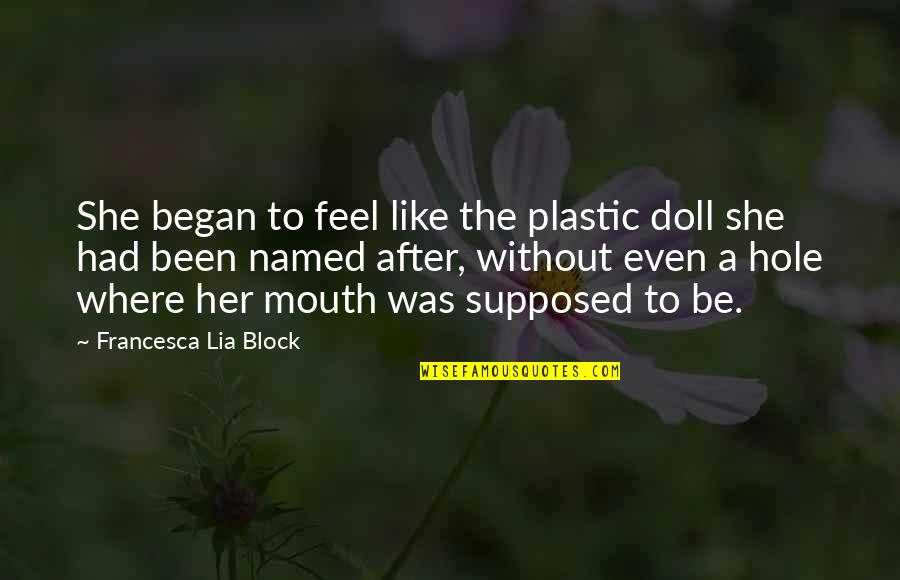 Son And Dad Relationship Quotes By Francesca Lia Block: She began to feel like the plastic doll