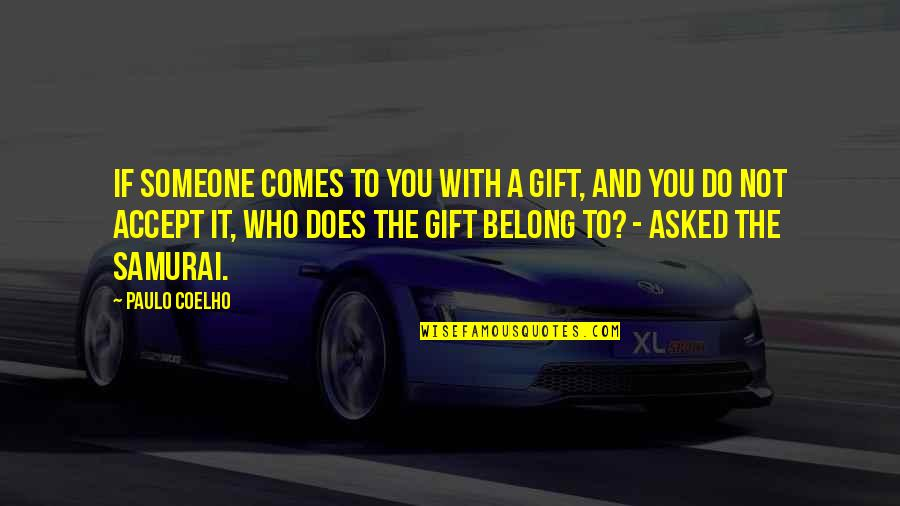Son And Dad Relationship Quotes By Paulo Coelho: If someone comes to you with a gift,