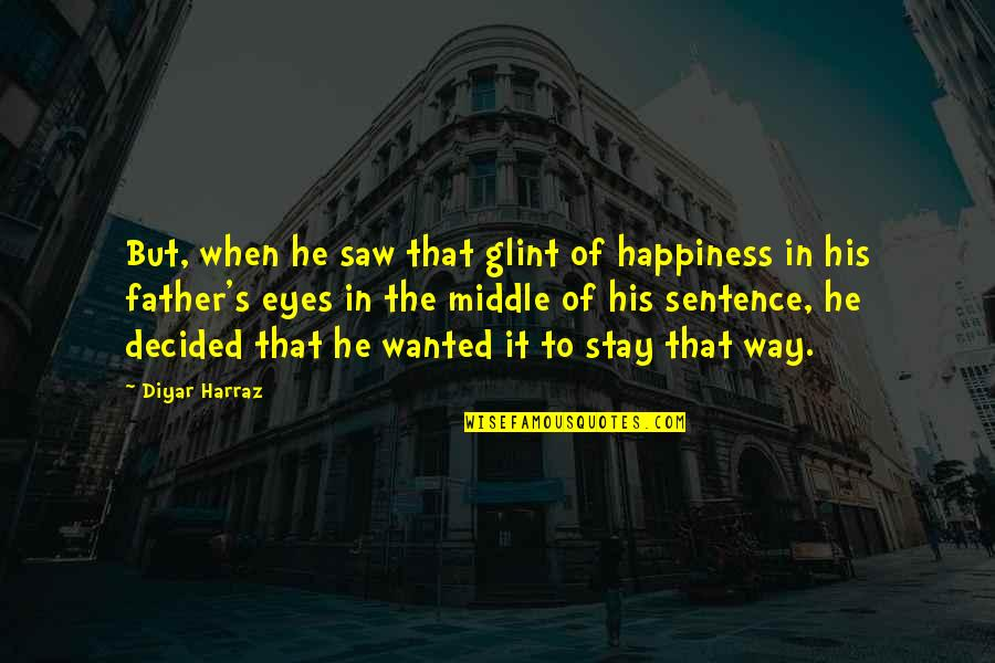 Son Lost Father Quotes By Diyar Harraz: But, when he saw that glint of happiness