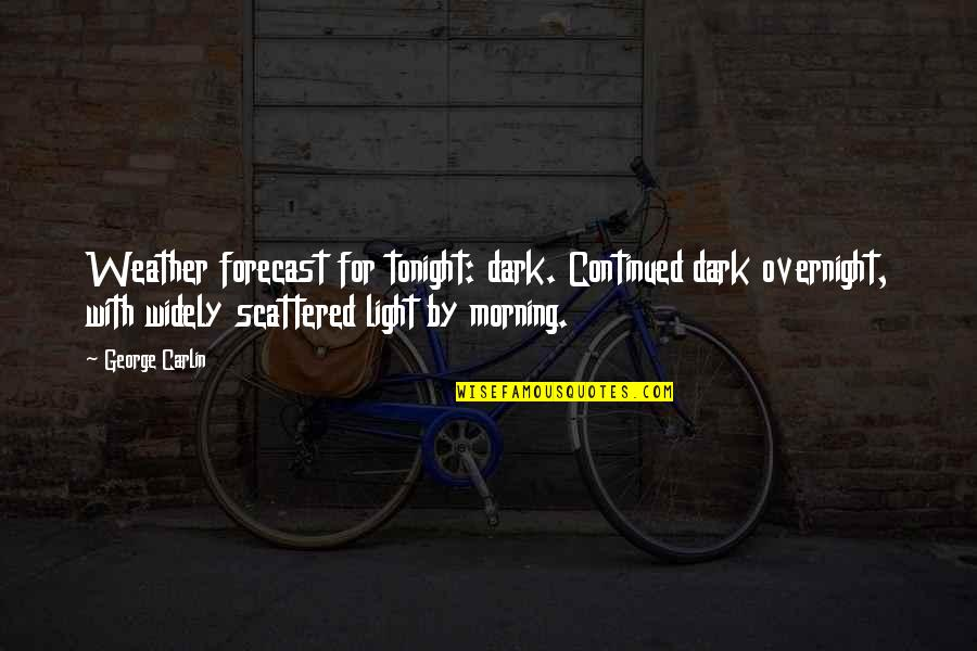Son Of Crawmerax Quotes By George Carlin: Weather forecast for tonight: dark. Continued dark overnight,