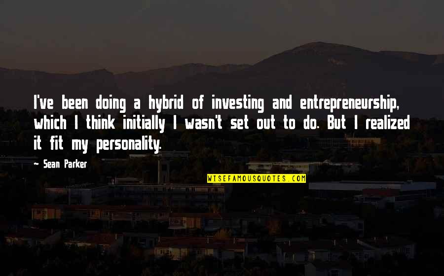 Son Of Crawmerax Quotes By Sean Parker: I've been doing a hybrid of investing and