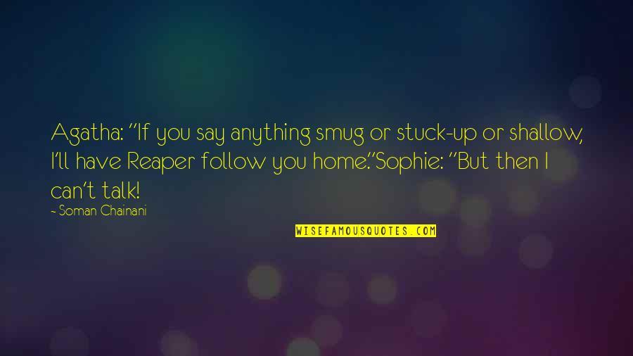 "Son Of Crawmerax Quotes By Soman Chainani: Agatha: ""If you say anything smug or stuck-up"
