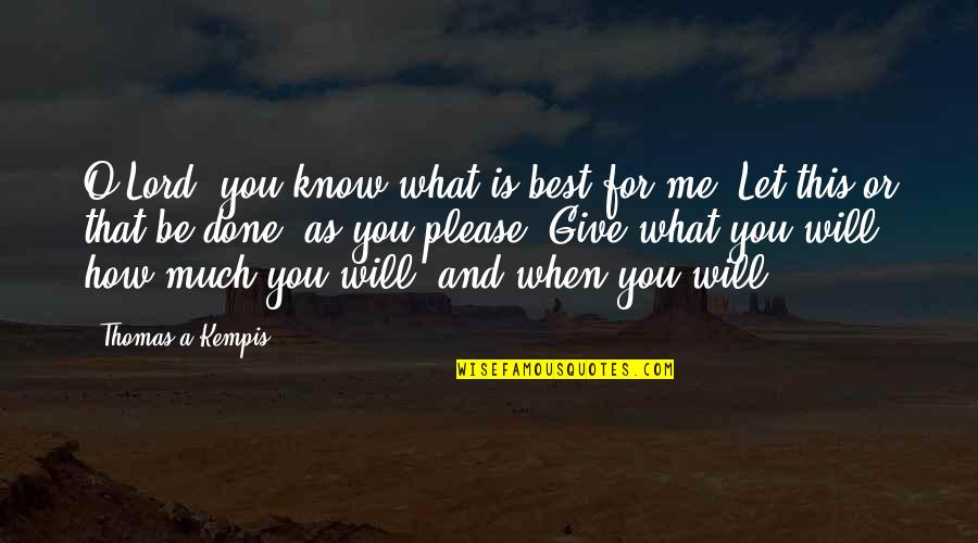 Son Of Crawmerax Quotes By Thomas A Kempis: O Lord, you know what is best for