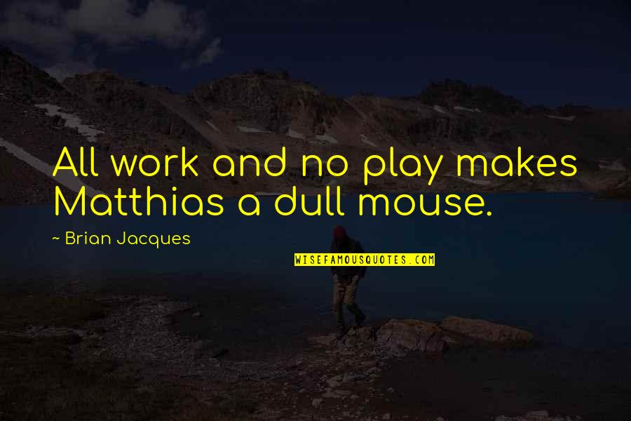 Son Of Neptune Annabeth Quotes By Brian Jacques: All work and no play makes Matthias a