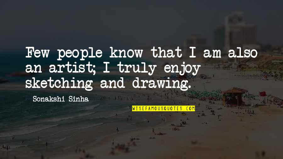 Sonakshi Sinha Quotes By Sonakshi Sinha: Few people know that I am also an