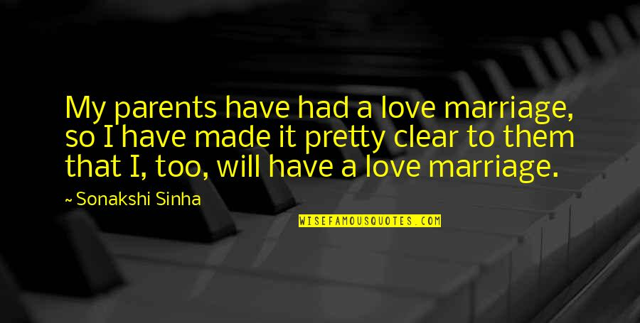 Sonakshi Sinha Quotes By Sonakshi Sinha: My parents have had a love marriage, so