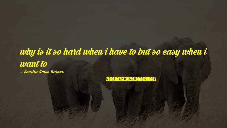 Sondra Quotes By Sondra Anice Barnes: why is it so hard when i have