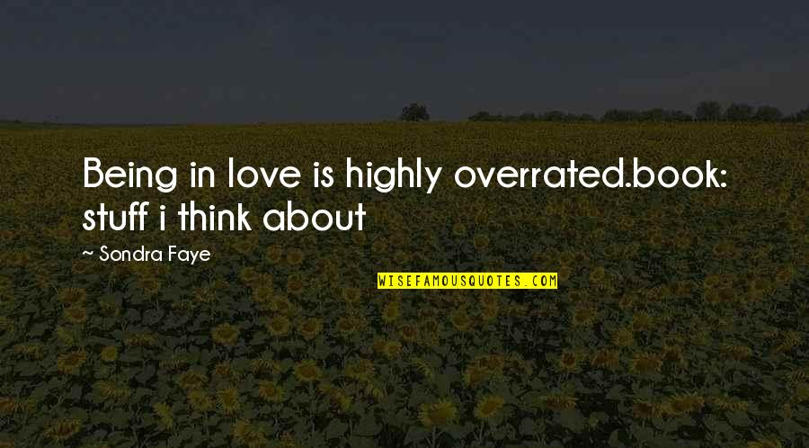Sondra Quotes By Sondra Faye: Being in love is highly overrated.book: stuff i