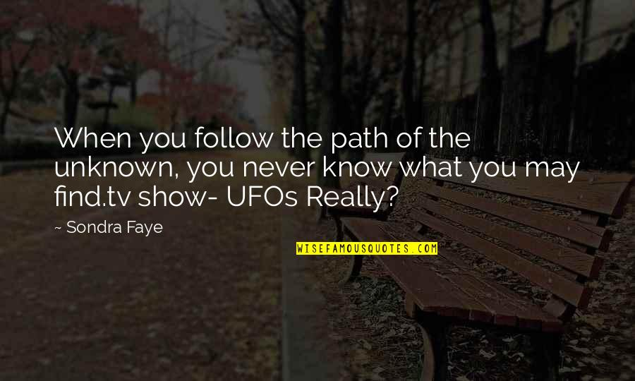 Sondra Quotes By Sondra Faye: When you follow the path of the unknown,