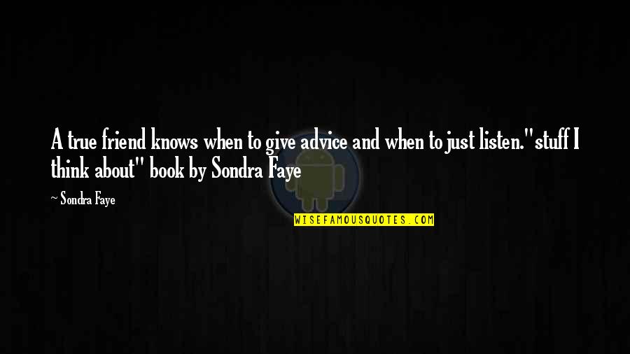 Sondra Quotes By Sondra Faye: A true friend knows when to give advice
