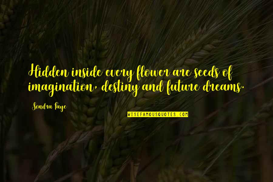 Sondra Quotes By Sondra Faye: Hidden inside every flower are seeds of imagination,
