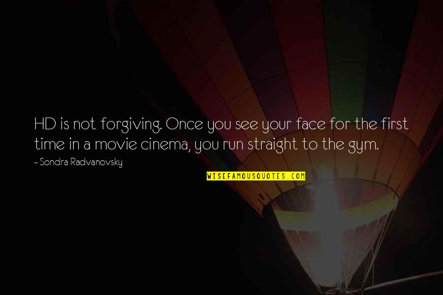 Sondra Quotes By Sondra Radvanovsky: HD is not forgiving. Once you see your