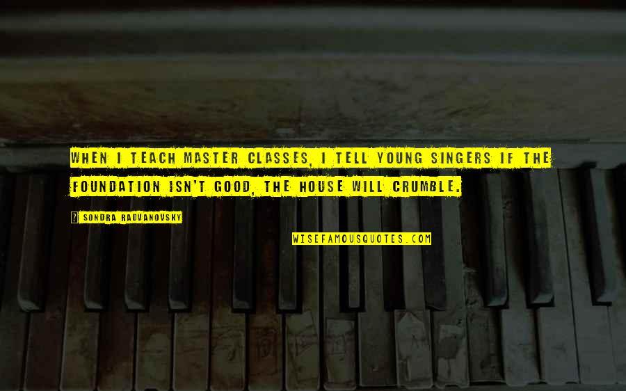 Sondra Quotes By Sondra Radvanovsky: When I teach master classes, I tell young