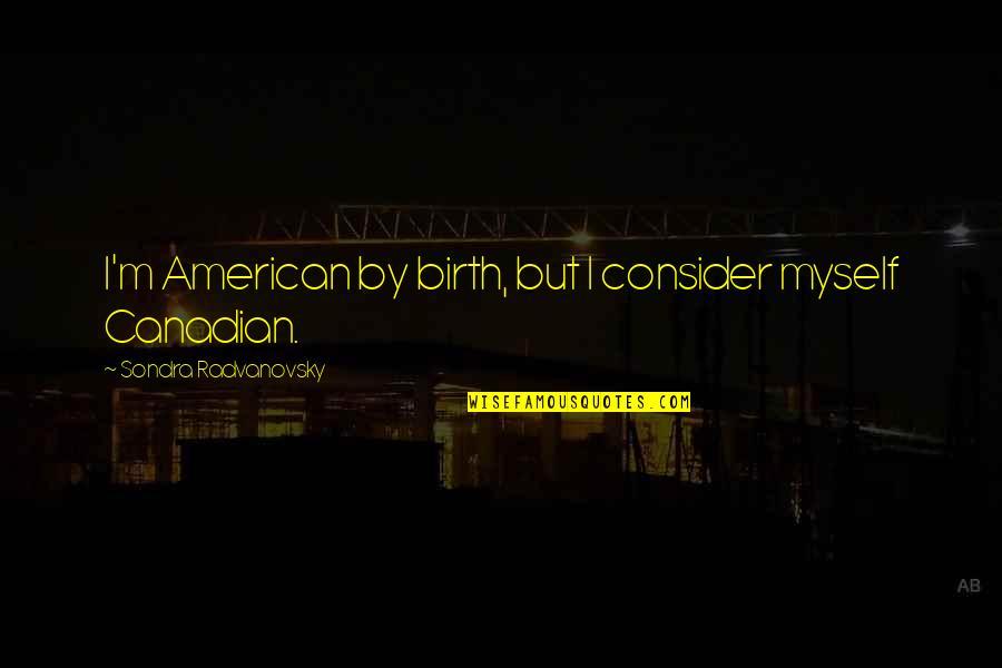 Sondra Quotes By Sondra Radvanovsky: I'm American by birth, but I consider myself