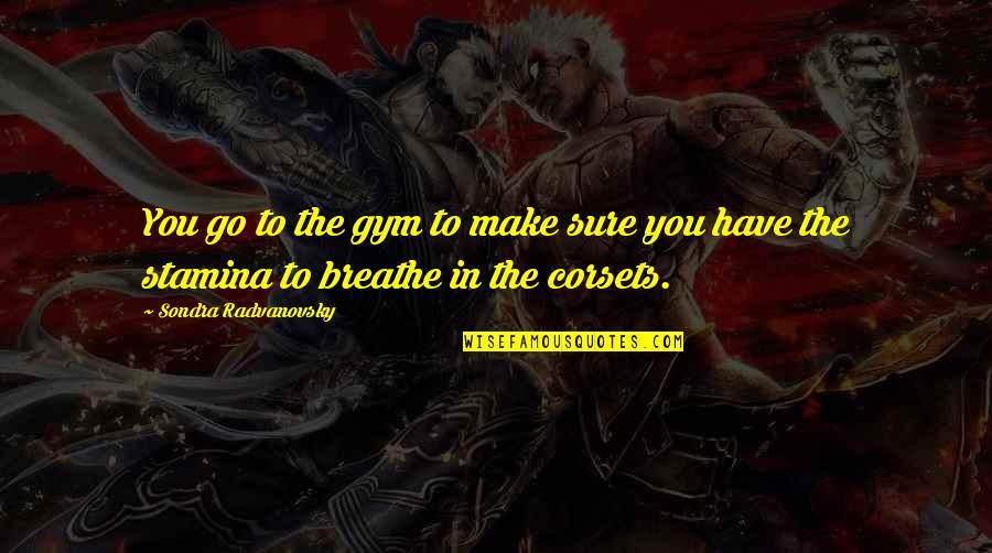 Sondra Quotes By Sondra Radvanovsky: You go to the gym to make sure
