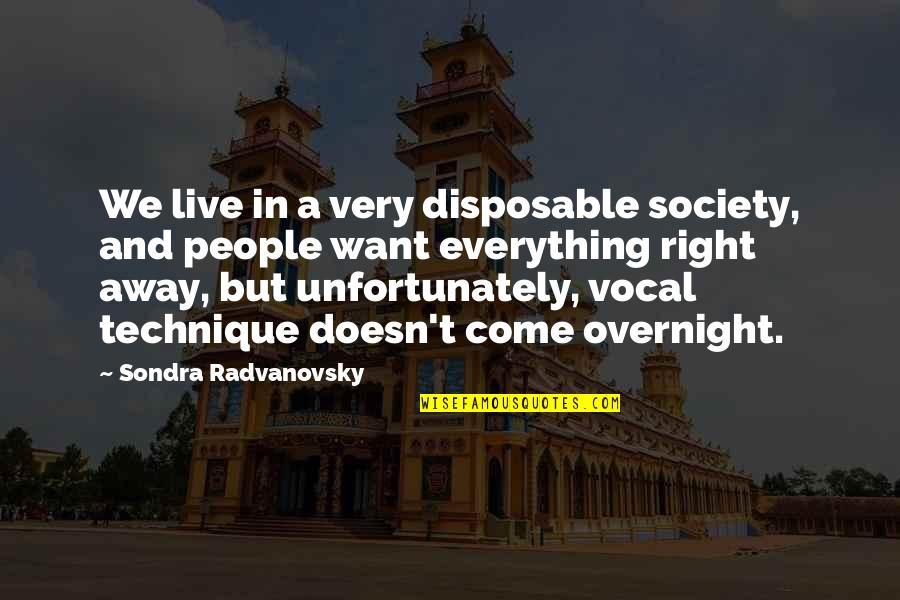 Sondra Quotes By Sondra Radvanovsky: We live in a very disposable society, and