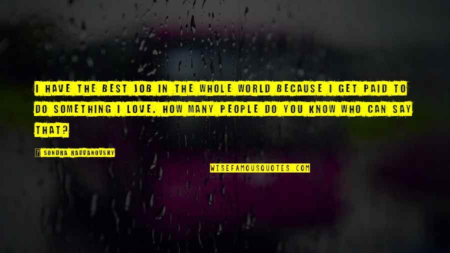 Sondra Quotes By Sondra Radvanovsky: I have the best job in the whole