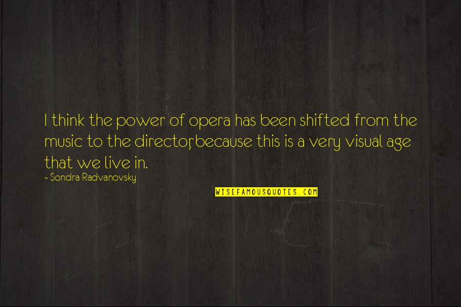 Sondra Quotes By Sondra Radvanovsky: I think the power of opera has been