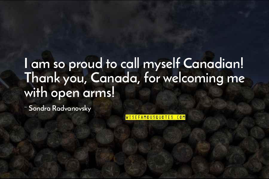 Sondra Quotes By Sondra Radvanovsky: I am so proud to call myself Canadian!