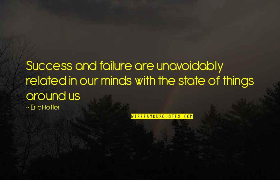 Songful Quotes By Eric Hoffer: Success and failure are unavoidably related in our