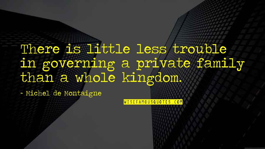 Songful Quotes By Michel De Montaigne: There is little less trouble in governing a