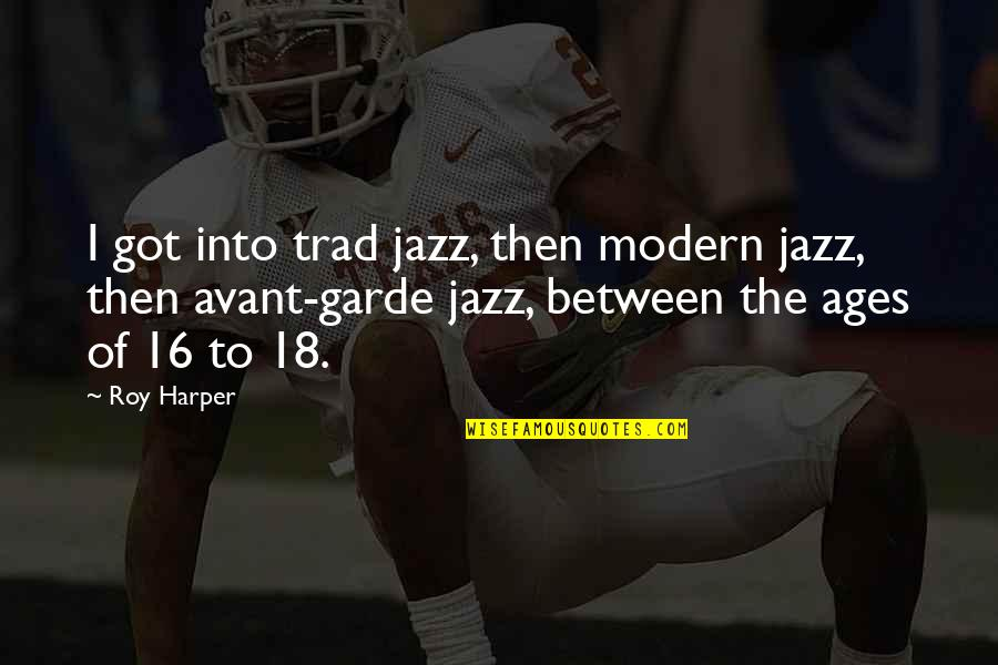 Songful Quotes By Roy Harper: I got into trad jazz, then modern jazz,