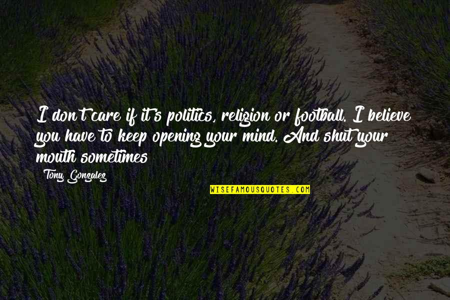 Songful Quotes By Tony Gonzalez: I don't care if it's politics, religion or
