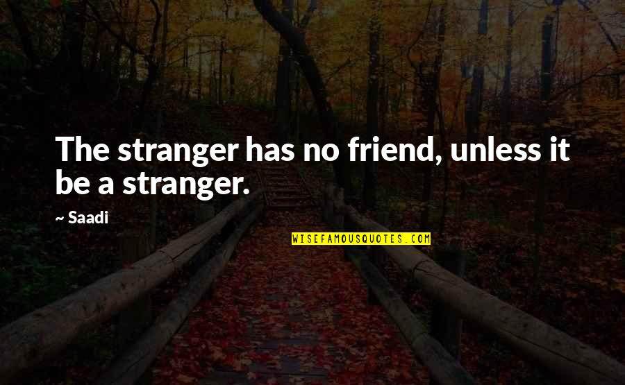 Songs 2016 Quotes By Saadi: The stranger has no friend, unless it be