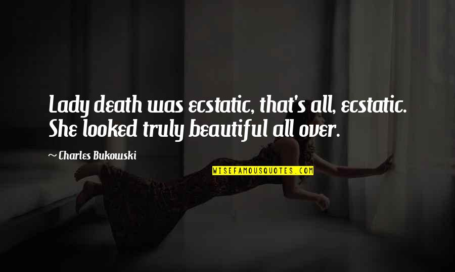 Sonification Quotes By Charles Bukowski: Lady death was ecstatic, that's all, ecstatic. She