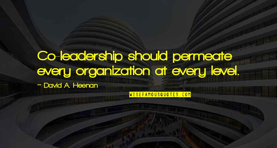 Sonification Quotes By David A. Heenan: Co-leadership should permeate every organization at every level.