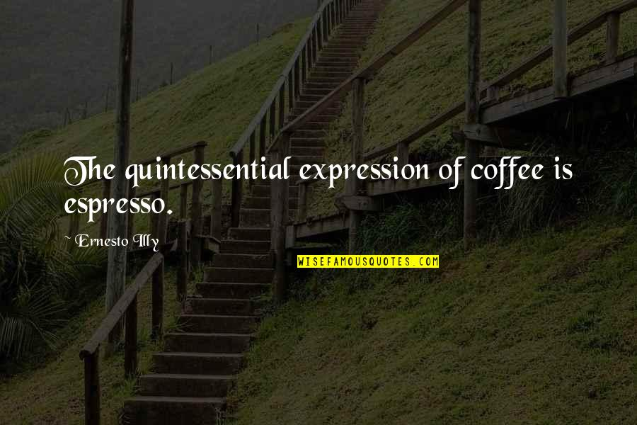 Sonification Quotes By Ernesto Illy: The quintessential expression of coffee is espresso.