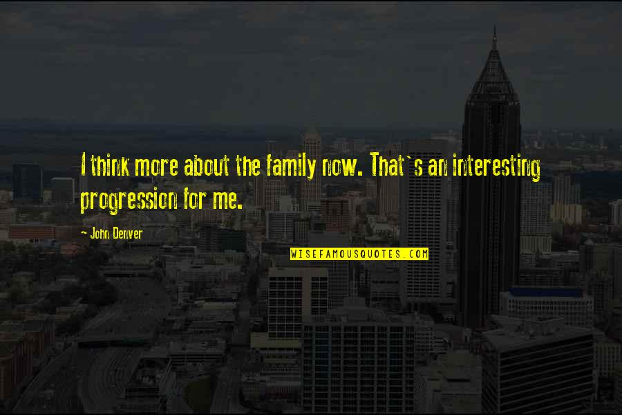 Sonification Quotes By John Denver: I think more about the family now. That's