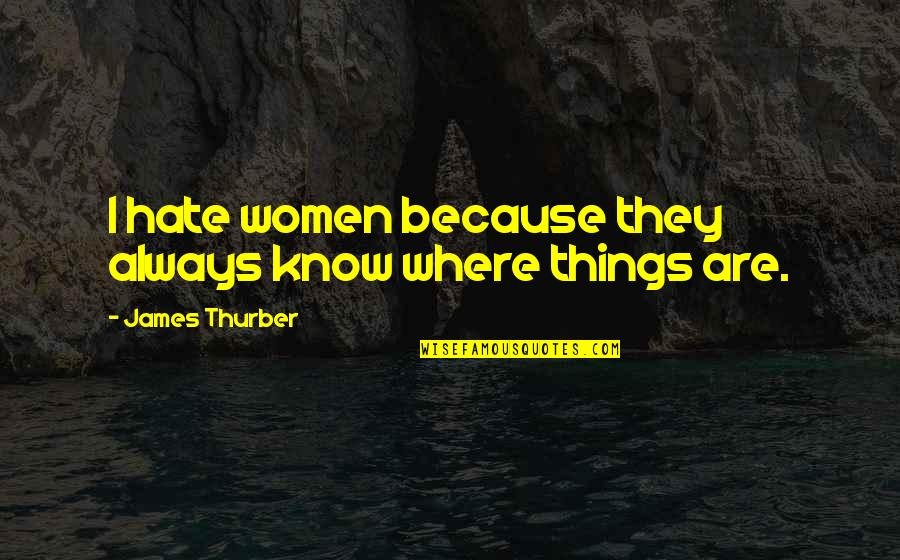 Sonja Henie Quotes By James Thurber: I hate women because they always know where