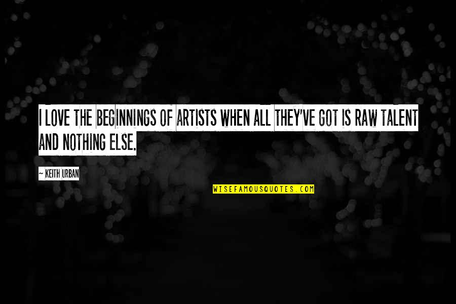 Sonja Henie Quotes By Keith Urban: I love the beginnings of artists when all