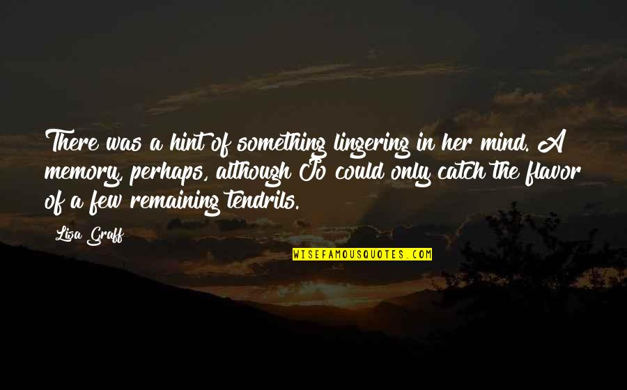 Sonja Henie Quotes By Lisa Graff: There was a hint of something lingering in
