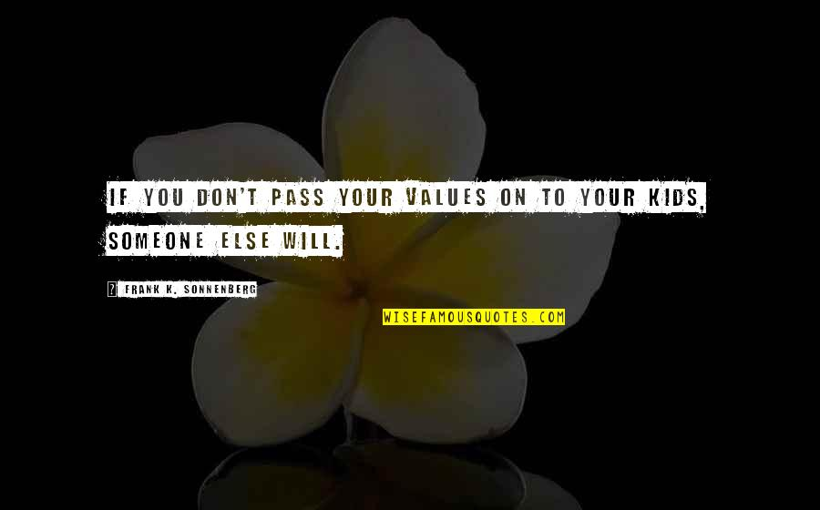Sonnenberg Quotes By Frank K. Sonnenberg: If you don't pass your values on to
