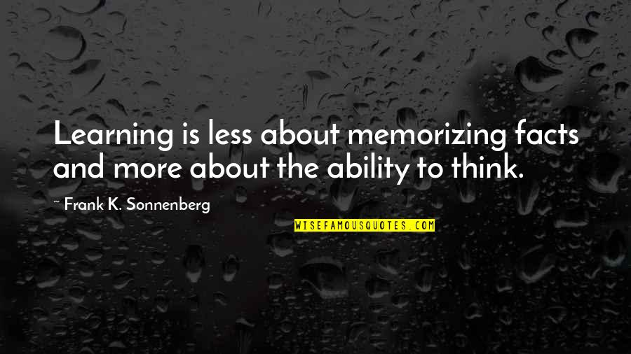 Sonnenberg Quotes By Frank K. Sonnenberg: Learning is less about memorizing facts and more