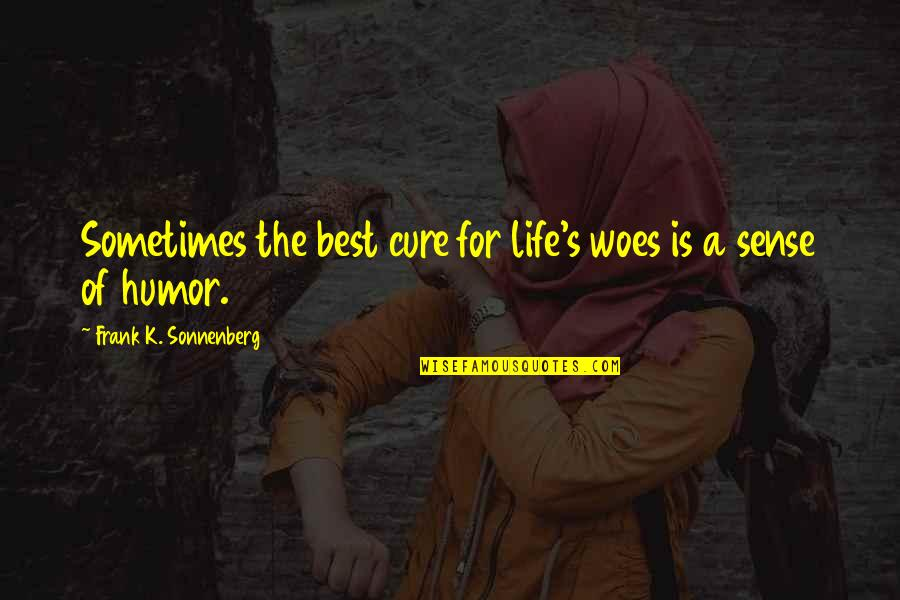 Sonnenberg Quotes By Frank K. Sonnenberg: Sometimes the best cure for life's woes is