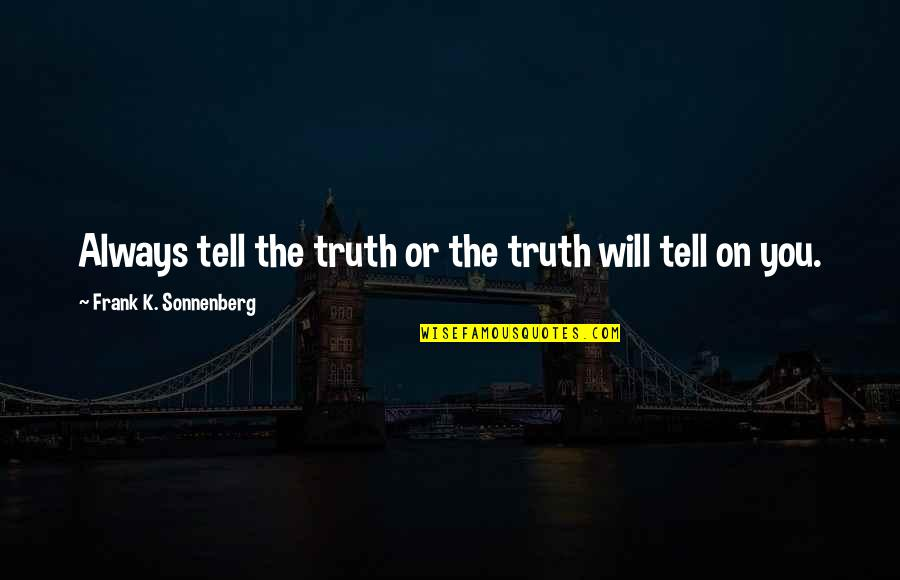 Sonnenberg Quotes By Frank K. Sonnenberg: Always tell the truth or the truth will