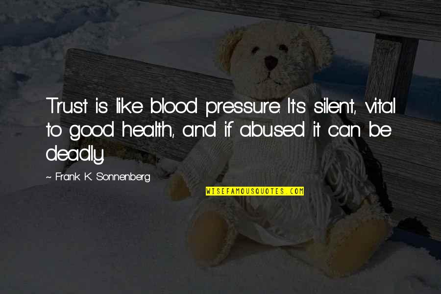 Sonnenberg Quotes By Frank K. Sonnenberg: Trust is like blood pressure. It's silent, vital