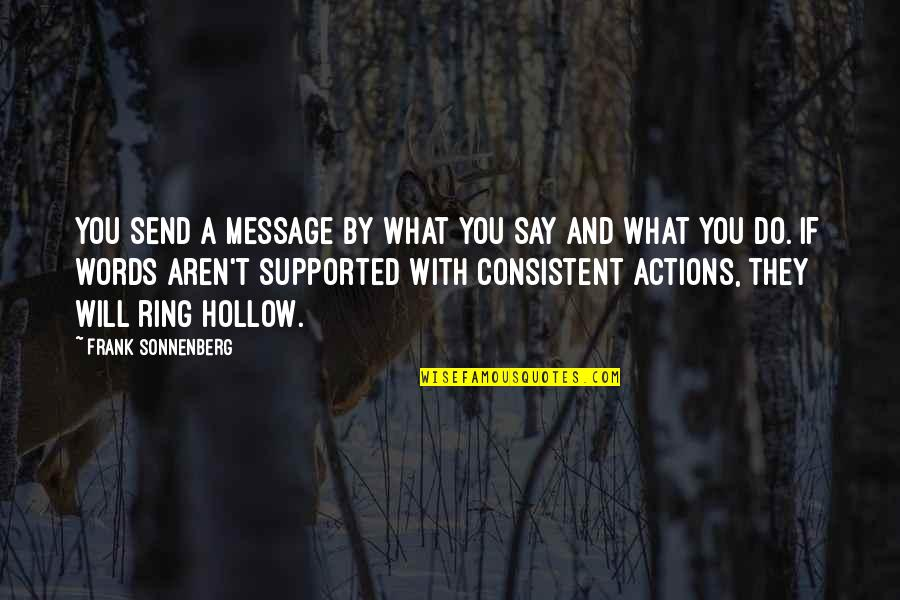 Sonnenberg Quotes By Frank Sonnenberg: You send a message by what you say