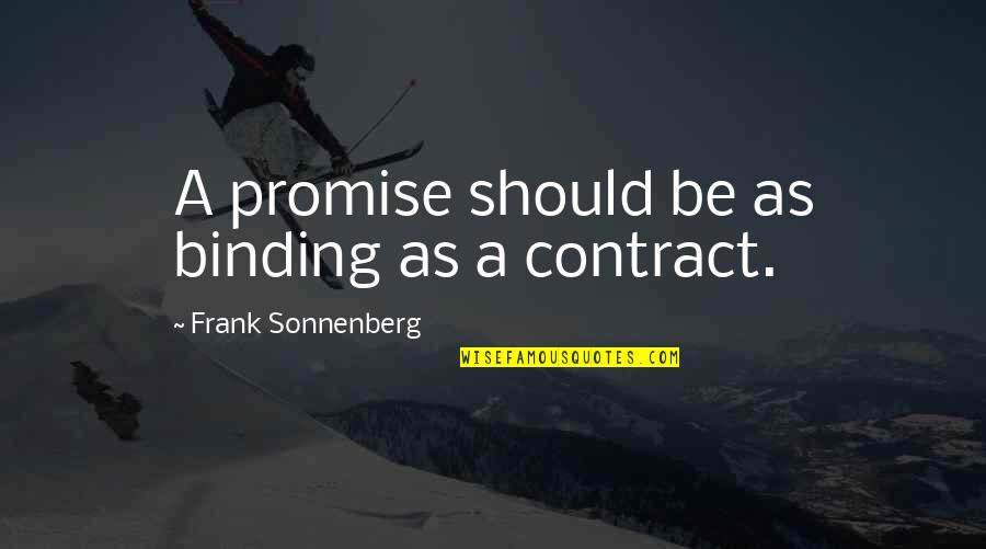 Sonnenberg Quotes By Frank Sonnenberg: A promise should be as binding as a