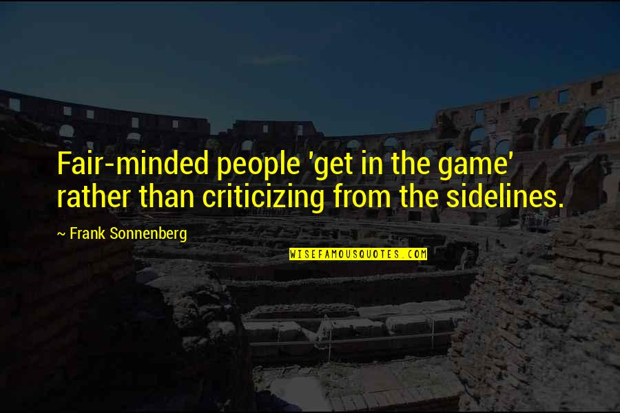 Sonnenberg Quotes By Frank Sonnenberg: Fair-minded people 'get in the game' rather than
