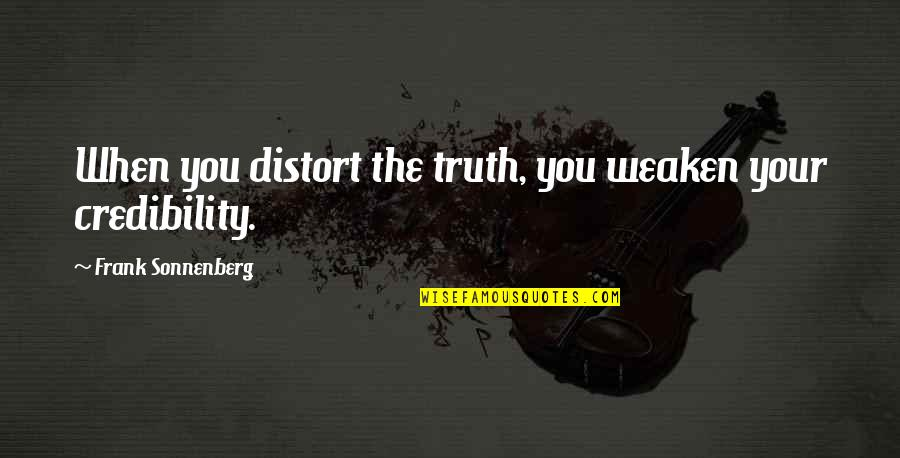 Sonnenberg Quotes By Frank Sonnenberg: When you distort the truth, you weaken your